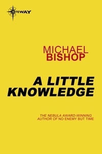 Michael Bishop - A Little Knowledge.