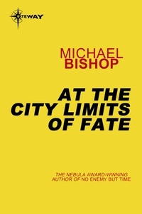 Michael Bishop - At the City Limits of Fate.