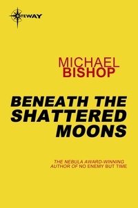 Michael Bishop - Beneath the Shattered Moons.