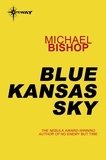 Michael Bishop - Blue Kansas Sky.