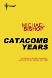 Michael Bishop - Catacomb Years.