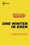 Michael Bishop - One Winter in Eden.