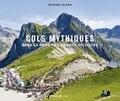 Michaël Blann - Les cols mythiques - Dans la roue des grands cyclistes.