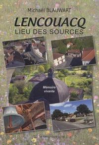 Michaël Blauwart - Lencouacq, lieu des sources - Mémoire vivante.