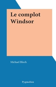 Michaël Bloch - Le complot Windsor.