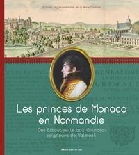 Michaël Bloche et Elisabeth Charron - Les princes de Monaco - Des Estouteville aux Grimaldi seigneurs de Valmont.