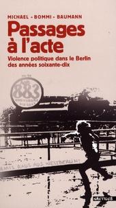 """Michael """"Bommi"""" Baumann - Passages à l'acte - Violence politique dans le Berlin des années soixante-dix."""