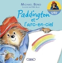 Michael Bond - Paddington et l'arc-en-ciel.