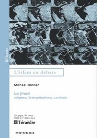 Michael Bonner - Le jihad - Origines, interprétations, combats.