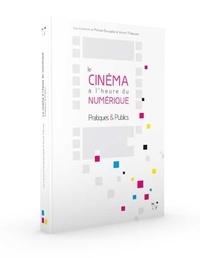 Michaël Bourgatte et Vincent Thabourey - Le cinéma à l'heure du numérique - Pratiques & publics.