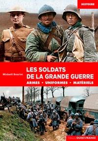 Michaël Bourlet - Les soldats de la grande guerre - Armes, uniformes, matériels.