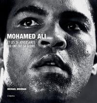 Michael Brennan - Mohamed Ali et les 26 adversaires qui ont fait sa gloire.