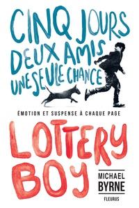 Michael Byrne et Charlotte Grossetête - Lottery Boy - Cinq jours, deux amis, une seule chance.