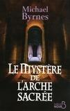 Michael Byrnes - Le mystère de l'arche sacrée.