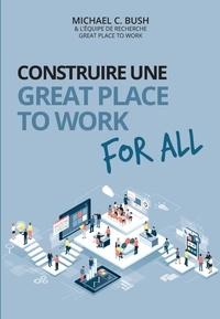 Michael C. Bush - Construire une great place to work for all - Au service de la performance économique, des collaborateurs et de la société.