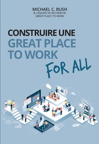 Michael C. Bush - Construire une great place to work for all - Au service de la performance économique, des collaborateurs et de la société.
