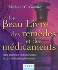 Michael C. Gerald - Le beau livre des remèdes et des médicaments - Des plantes médicinales aux thérapies géniques.