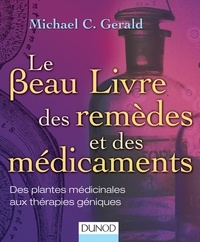 Le beau livre des remèdes et des médicaments- Des plantes médicinales aux thérapies géniques - Michael C. Gerald |