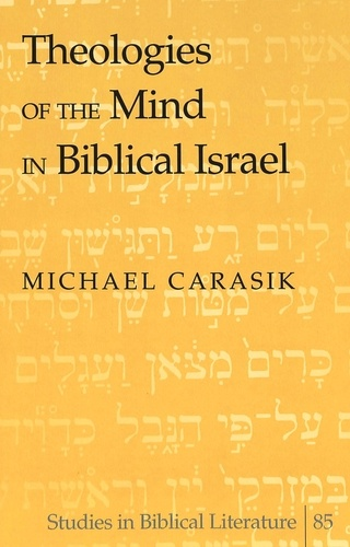 Michael Carasik - Theologies of the Mind in Biblical Israel.