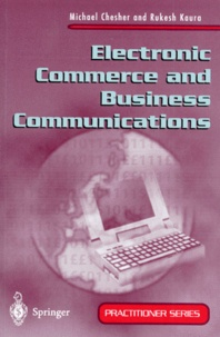 Michael Chesher et Rukesh Kaura - ELECTRONIC COMMERCE AND BUSINESS COMMUNICATIONS. - Edition en anglais.