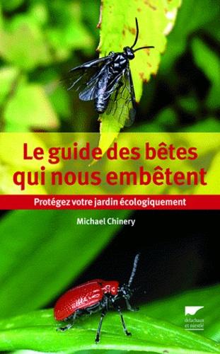 Michael Chinery - Le guide des bêtes qui nous embêtent - Protégez votre jardin écologiquement.