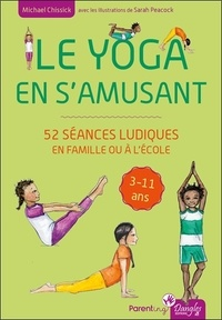Michael Chissick - Le yoga en s'amusant - 52 séances ludiques en famille ou à l'école.