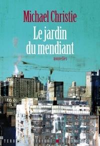 Michael Christie - Le jardin du mendiant.