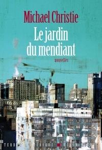Michael Christie et Michael Christie - Le Jardin du mendiant.