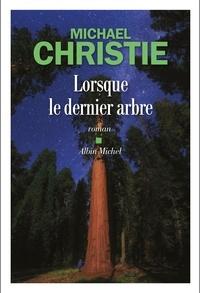 Michael Christie - Lorsque le dernier arbre.