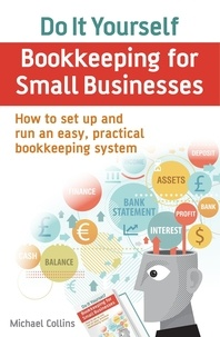 Michael Collins - Do It Yourself BookKeeping for Small Businesses - How to set up and run an easy, practical bookkeeping system.