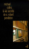 Michael Collins - La vie secrète de E. Robert Pendleton.