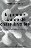 Michael Coney - Le chant de la terre Tome 1 : La grande course de chars à voiles.