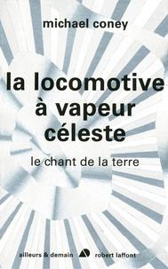 Michael Coney - Le chant de la terre Tome 1 : La locomotive à vapeur céleste.
