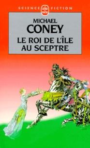 Michael Coney - Le chant de la terre Tome 4 : Le roi de l'île au sceptre.