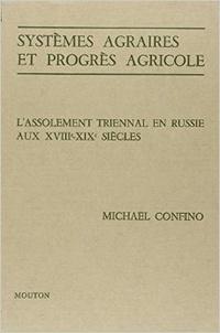 Michael Confino - Systèmes agraires et progrès agricole - L'assolement triennal en Russie aux 18e et 19e siècles. Etude d'économie et de sociologie rurale.