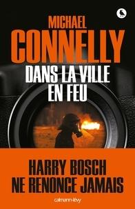 Michael Connelly - Dans la ville en feu.