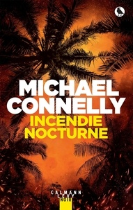 Michael Connelly - Harry Bosch Tome 21 : Incendie nocturne.