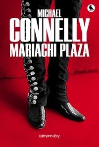 Michael Connelly - Mariachi Plaza.