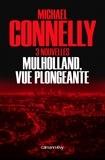 Michael Connelly - Mulholland vue plongeante - Trois nouvelles.