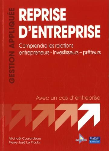 Michaël Coulardeau et Pierre-José Le Prado - Reprise d'entreprise - Comprendre les relations entrepreneurs-investisseurs-prêteurs.