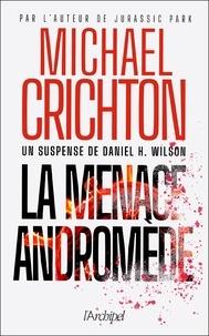 Michael Crichton et Daniel H. Wilson - La menace Andromède.