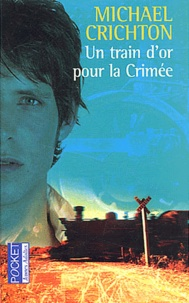 Michael Crichton - Un train d'or pour la Crimée.