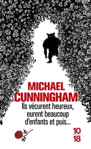 Michael Cunningham - Ils vécurent heureux, eurent beaucoup d'enfants et puis....