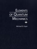 Michael D. Fayer - Elements of Quantum Mechanics.