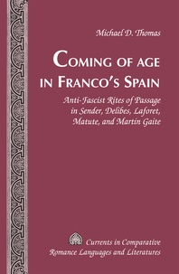 Michael d. Thomas - Coming of Age in Franco's Spain - Anti-Fascist Rites of Passage in Sender, Delibes, Laforet, Matute, and Martín Gaite.