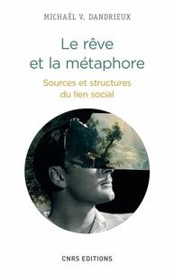 Michaël Dandrieux - Le rêve et la métaphore - Sources et structures du lien social.