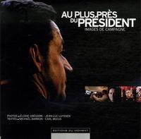 Michaël Darmon et Carl Meeus - Au plus près du Président - Images de campagne.