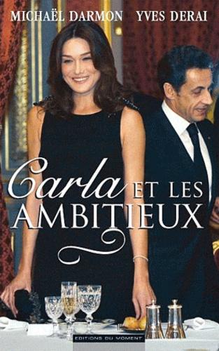 Michaël Darmon et Yves Derai - Carla et les Ambitieux.
