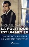 Michaël Darmon - La politique est un métier - Dans les coulisses de la machine Elyséenne.