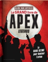 Michael David - Le grand livre de Apex Legends - Guide non officiel.
